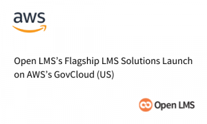 Open LMS's Flagship LMS Solutions Launch on AWS's GovCloud (US)